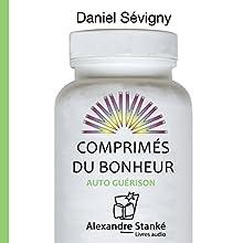 Comprimés du bonheur : Auto guérison (Comprimés du bonheur 3)   Livre audio Auteur(s) : Daniel Sévigny Narrateur(s) : Daniel Sévigny