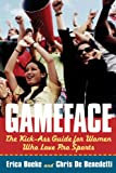 GameFace: The Kick-Ass Guide for Women Who Love Pro Sports
