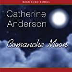 Comanche Moon (       UNABRIDGED) by Catherine Anderson Narrated by Ruth Ann Phimister