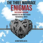 The Three Marriage Enigmas: The Secret Reasons Marriages Fail and How to Ensure Your Marriage Thrives | Kevin Foster MTh