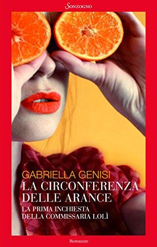 La circonferenza delle arance La prima inchiesta del commissario Lolita Lobosco Romanzi PDF