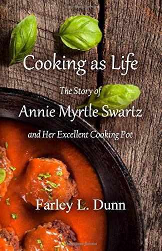 Cooking as Life The Story of Annie Myrtle Swartz and Her Excellent Cooking Pot [Dunn, Farley L.] (Tapa Blanda)