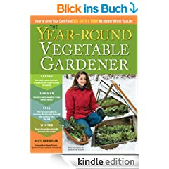 The Year-Round Vegetable Gardener: How to Grow Your Own Food 365 Days a Year, No Matter Where You Live (English Edition)