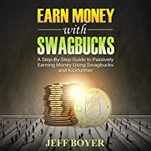Earn Money with Swagbucks: A Step-by-Step Guide to Passively Earning Money Using Swagbucks and Kickfurther Audiobook by Jeff Boyer Narrated by Robin Roach