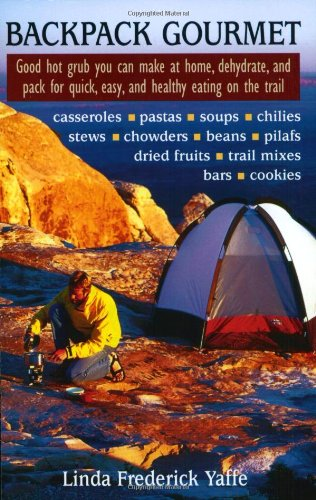 Backpack Gourmet: Good Hot Grub You Can Make at Home, Dehydrate, and Pack for Quick,  Easy, and Healthy Eating on the Trail by Linda Frederick Yaffe