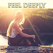 Feel Deeply: Neville Goddard Lectures (       UNABRIDGED) by Neville Goddard Narrated by Clay Lomakayu