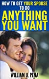 img - for How To Get Your Spouse To Do Anything You Want book / textbook / text book