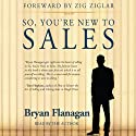 So, You're New to Sales (       UNABRIDGED) by Bryan Flanagan, Zig Ziglar Narrated by Zig Ziglar