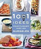1001 idées pour cuisiner avec les surgelés