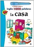 La Casa (Mi primer curso de inglés 1.000 palabras)