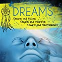 Dreams: Dreams and Visions, Dreams and Meanings, Dreams and Interpretations: Your Personal Guide to Understanding Your Dreams and the Meaning of Sex Dreams, Flying Dreams, Lucid Dreams, and More (       UNABRIDGED) by Sam Siv Narrated by Christy Lynn