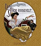 Mind Your Manners, Alice Roosevelt!