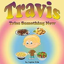 Travis Tries Something New (       UNABRIDGED) by Jupiter Kids Narrated by Sandra Alexander