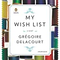 My Wish List: A Novel (       UNABRIDGED) by Gregoire Delacourt, Anthea Bell (translator) Narrated by Jilly Bond