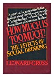 How Much is Too Much?: The Effects of Social Drinking (0394527267) by Gross, Leonard