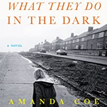 What They Do in the Dark: A Novel (       UNABRIDGED) by Amanda Coe Narrated by Lucinda Gainey