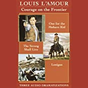 Courage on the Frontier Box Set: 'One For the Mohave Kid', 'The Strong Shall Live', 'Lonigan' (Dramatized) | [Louis L'Amour]