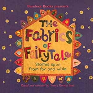 The Fabrics of Fairy Tale: Stories Spun from Far and Wide | [Tanya Robyn Batt]