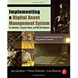 Implementing a Digital Asset Management System: For Animation, Computer Games, and Web Development ~ Jens Jacobsen
