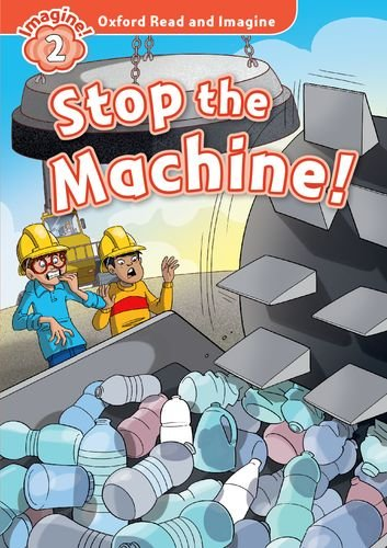 Oxford Read and Imagine: Level 2: Stop the Machine: Fiction Graded Reader series for young learners - partners with non-fiction series <em>Oxford Read and Discover</em>