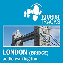 Tourist Tracks London Bridge MP3 Walking Tour: An Audio-guided Walking Tour (       UNABRIDGED) by Tim Gillett Narrated by Warren Clark