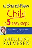 img - for A brand new child in 5 easy steps: South Africa's Super Granny shares her secrets book / textbook / text book