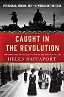 Caught in the Revolution: Petrograd, Russia, 1917 – A World on the Edge