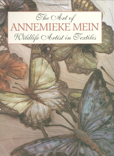 The Art of Annemieke Mein: Wildlife Artist in Textiles PDF