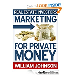 Real Estate Investors Marketing For Private Money William Johnson