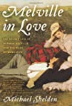 Melville in Love: The Secret Life of...