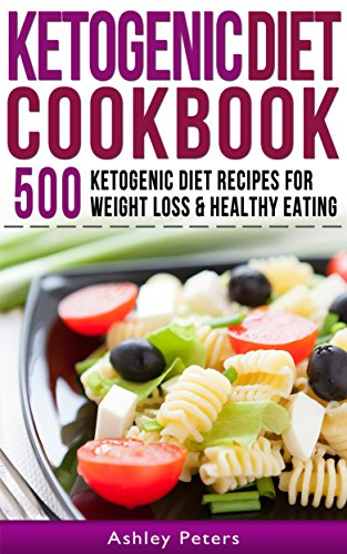 Ketogenic Diet: 500 Ketogenic, Low Carb Recipes, for Healthy Weight Loss (Ketogenic Recipes) by Ashley Peters