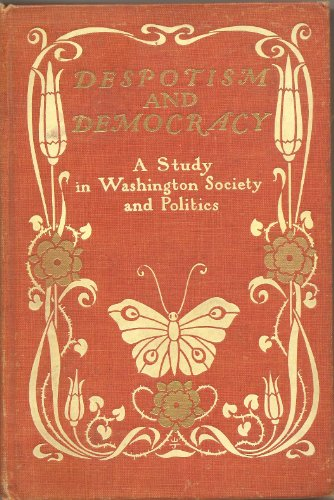 Despotism and Democracy: A Study in Washington Society and Politics, Molly Elliot Seawell