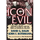 Icon of Evil: Hitler's Mufti and the Rise of Radical Islamby David Dalin