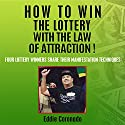 How to Win the Lottery with the Law of Attraction: Four Lottery Winners Share Their Manifestation Techniques (       UNABRIDGED) by Eddie Coronado Narrated by Russell Stamets
