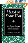 I Used to Know That: Stuff You Forgot...