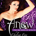 Anew: The Archers of Avalon, Book 1 (       UNABRIDGED) by Chelsea Fine Narrated by Carla Capretto