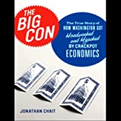 The Big Con: How Washington Got Hoodwinked and Hijacked by Crackpot Economics | [Jonathan Chait]
