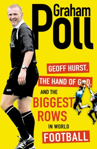 Graham Poll - Geoff Hurst, the Hand of God and the Biggest Rows in World Football