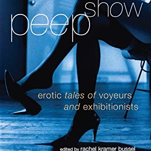 Peep Show: Tales of Voyeurs and Exhibitionists | [Rachel Kramer Bussel (editor)]