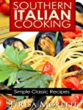Southern Italian Cooking: Simple Classic Recipes (Regional Italian Cooking Book 3)
