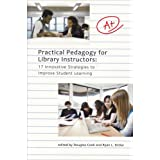 Practical Pedagogy For Library Instructors: 17 Innovative Strategies to Improve Student Learning ~ Ryan Sittler