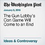 The Gun Lobby's Con Game Will Come to an End | E.J. Dionne Jr.