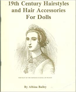 19th Century Hairstyles and Hair Accessories for Dolls: Albina Bailey ...