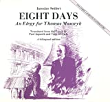 Eight Days: An Elegy for Thomas Garrigue Masaryk/Osm Dni