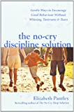 The No-Cry Discipline Solution: Gentle Ways to Encourage Good Behavior Without Whining, Tantrums & Tears. Elizabeth Pantley (0077117298) by Pantley, Elizabeth