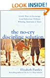 The No-Cry Discipline Solution: Gentle ways to promote good behaviour and stop the whining, tantrums and tears