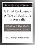 img - for A Final Reckoning - A Tale of Bush Life in Australia book / textbook / text book
