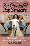 Pet Goats & Pap Smears: 101 Medical Adventures to Open Your Heart & Mind (Volume 1)