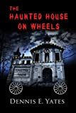 The Haunted House on Wheels (A Young Adult Carnival Mystery)