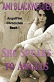 She Speaks to Angels by Ami Blackwelder